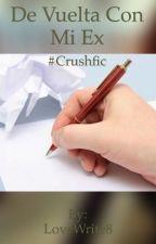 De vuelta con mi ex #Crushfic (Terminado) by LoveWrite8