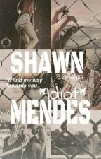 Shawn • Idiot • Mendes by EvilAsh37