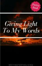 Giving Light To My Words by WritingForTheLiving