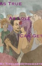 As True As Love Can Get: A Tupin Fan Fiction by TimelordOfHogwarts