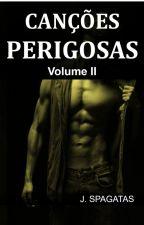 Canções Perigosas - Volume II by JSpagatas