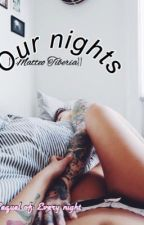 Our nights ||Matteo Tiberia|| by wtM4rs