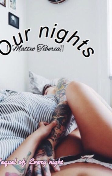 Our nights ||Matteo Tiberia||