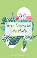 No te enamores de Aiden by PjGonzalezz