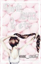 Rants Advice & Etc by anime_lover57