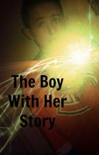 The Boy With Her Story > A Fandom Fanfic  by cupcakexirwin