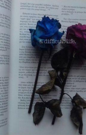 || A Difficult Life || n.h by prettyflower101