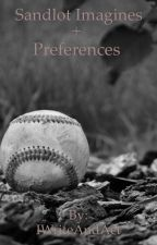 Sandlot Imagines+Preferences{FINISHED} by IWriteAndAct