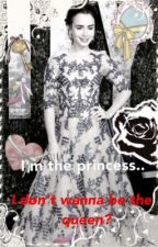 I'm the princess.. I don't wanna be the queen? by Tomlinsonkisses00