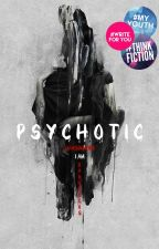 Psychotic | ✓ | EDITING by liarsdiaries
