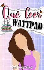 ¿Qué leer en wattpad? by KitzziaVera