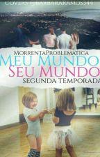 Meu Mundo, Seu Mundo2 ❤ ~ Segunda Temporada: Adultos e Jovens ❤ ~ by MorrentaProblematica