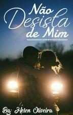 Não Desista de Mim || Livro 1 by HelenKath