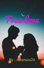 True Love (Selesai Revisi ) by raranura24