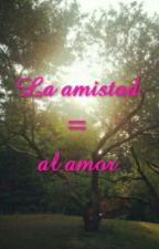 La amistad = al amor by JoseLuisCampos95