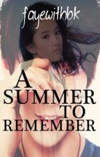A SUMMER TO REMEMBER by fayewithbk