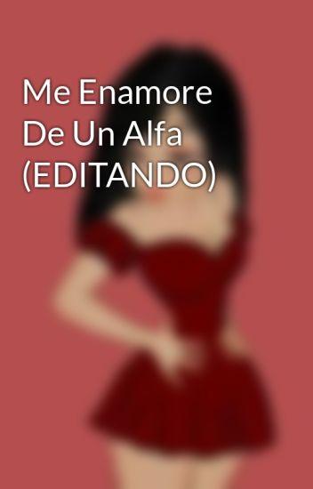 Me Enamore De Un Alfa (EDITANDO)
