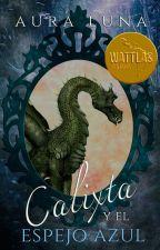 Calixta y el Espejo Azul #PNovel by AuraLuna