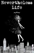 Nevertheless Life (Short Story) by NeverthelessEm