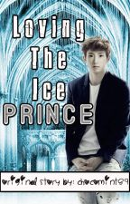 Loving The Ice Prince (Completed) by chocomint89
