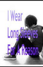 I Wear Long Sleeves For A Reason... by xXPsychodicPandaXx