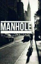 M A N H O L E by AkoSiWeirdo