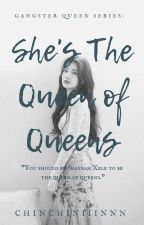 Shes The Queen of Queens (ON-GOING FOR EDITING) by Chinchiniiinnn