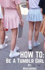 How To: be a tumblr girl (Discontinued) by Marzbooks