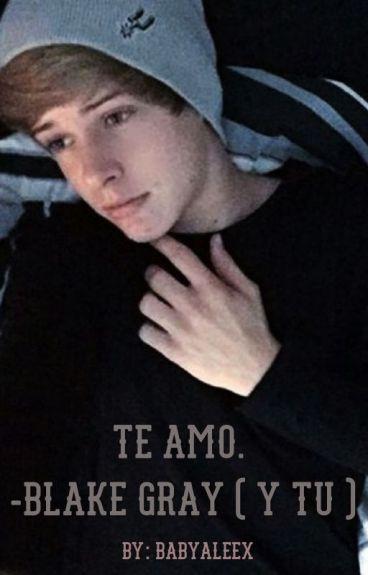 Te amo. - Blake Gray