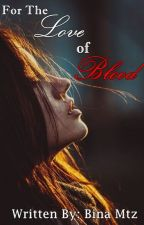 For The Love Of Blood by Bina_Mtz