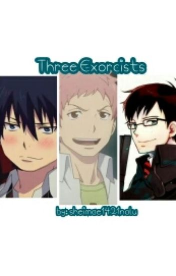 Three Exorcists (Blue Exorcist Boys × Reader Threeshot) [COMPLETED]