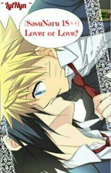 [SasuNaru] LOVER OR LOVE ? [ NGƯỜI TÌNH / NGƯỜI YÊU ? ] (18++)