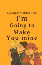 I'm going to make you Mine by Angelwithfeelings