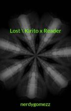 Lost \\ Kirito x Reader        [On Hold (Editing)] by nerdykvlogger