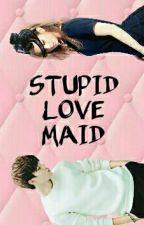 Stupid Love Maid by pahalko