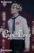Give Love - BTS Taehyung ff by kalihyun