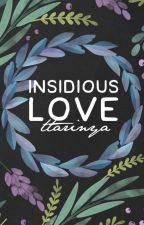 Insidious Love [#Wattys2016] by ttarinyaa