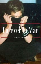 Forever In Mae by beabutterfly987
