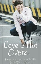 Love Is Not Over❤|| BTS || Kim Taehyung Fan Fiction by YoDammaBroke91