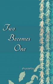Two Becomes One [SIH oneshot] by 5huu53t5u
