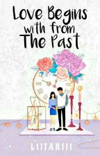 """Love Begins With From The Past"" (Pending) by Lovellystories_"
