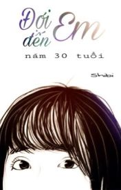 Đọc Truyện Đợi em đến năm 30 tuổi - Shibi