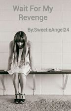Wait For My Revenge by SweetieAngel24