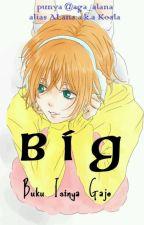 BIG (Buku Isinya Gaje) by aga_alana