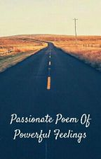 Passionate Poem Of Powerful Feelings by its_Mond731