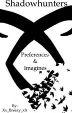 Shadowhunters Preferences And Imagines by Xx_BREEZE_xX