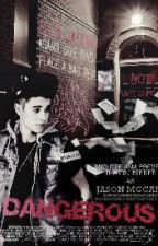 Dangerous (Jason McCann story) by Ibethhemmings