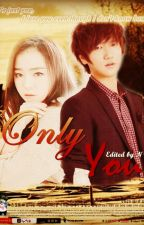 ONLY YOU ( YESUNG FANFICTION   ONESHOOT ) by monstar001126