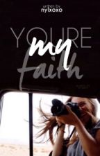 You're My FAITH. by nylxoxo