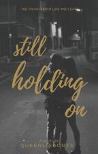 Still holding on (Fell For The Bad One) by QueenlisbonXX